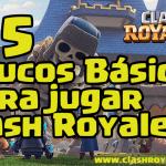 5 trucos basicos para jugar clash royale